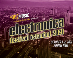 Electronica Festival İstanbul 2021 Presented by %100 Music
